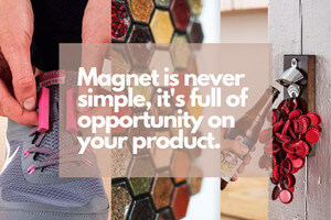 Magnet is never simple, it's full of opportunity on your product
